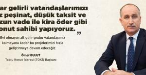 """TOKİ Başkanı Ömer Bulut: """"Dar gelirli vatandaşlarımızı kira öder gibi ev sahibi yapıyoruz"""""""