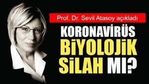 Koronavirüs biyolojik bir silah mı? Prof. Dr. Sevil Atasoy açıkladı