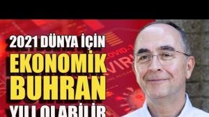 """Prof. Dr. Vedat Akgiray: """"2021 dünya için ekonomik buhran yılı olabilir"""""""